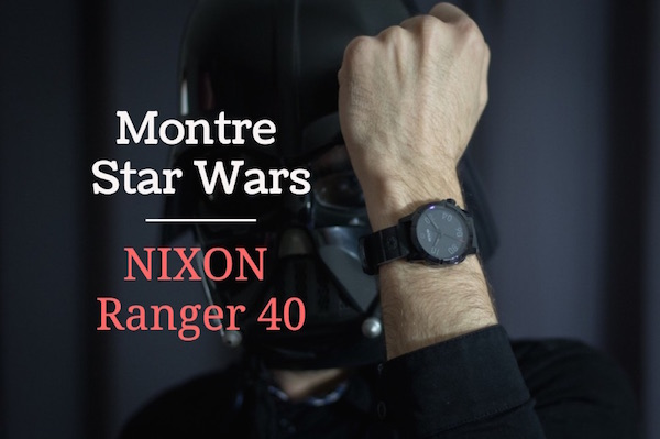 montre star wars nixon ranger 40 avis test
