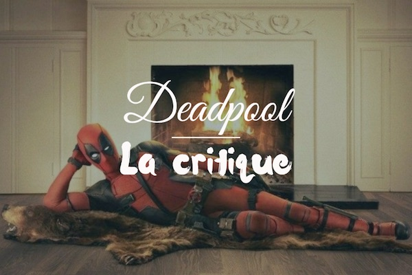 deadpool critique film avis